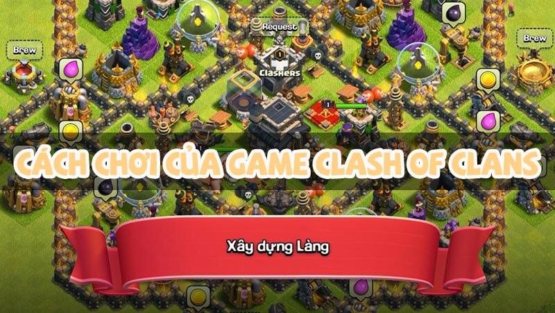 CÁCH CHƠI CỦA GAME CLASH OF CLAN