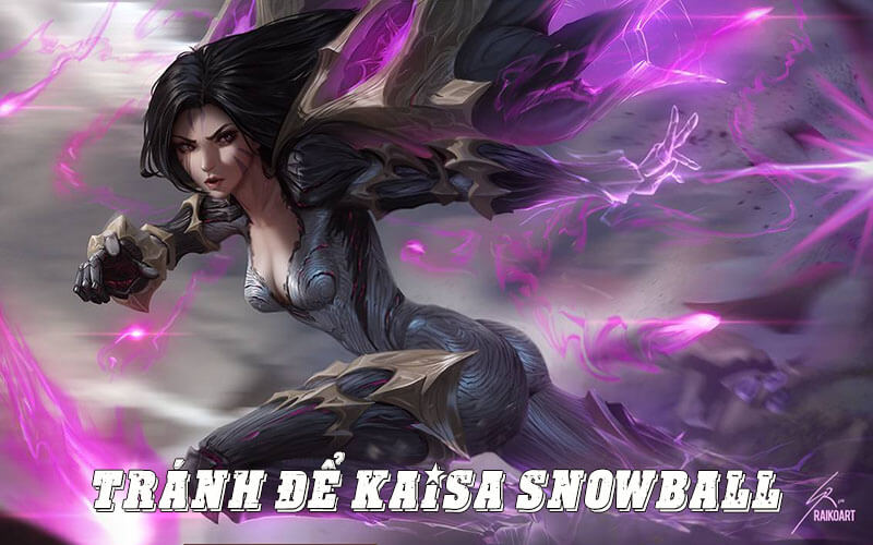 Tránh để Kai'sa snowball