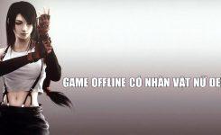 Game Offline Có Nhân Vật Nữ Đẹp Và Quyến Rũ Nhất